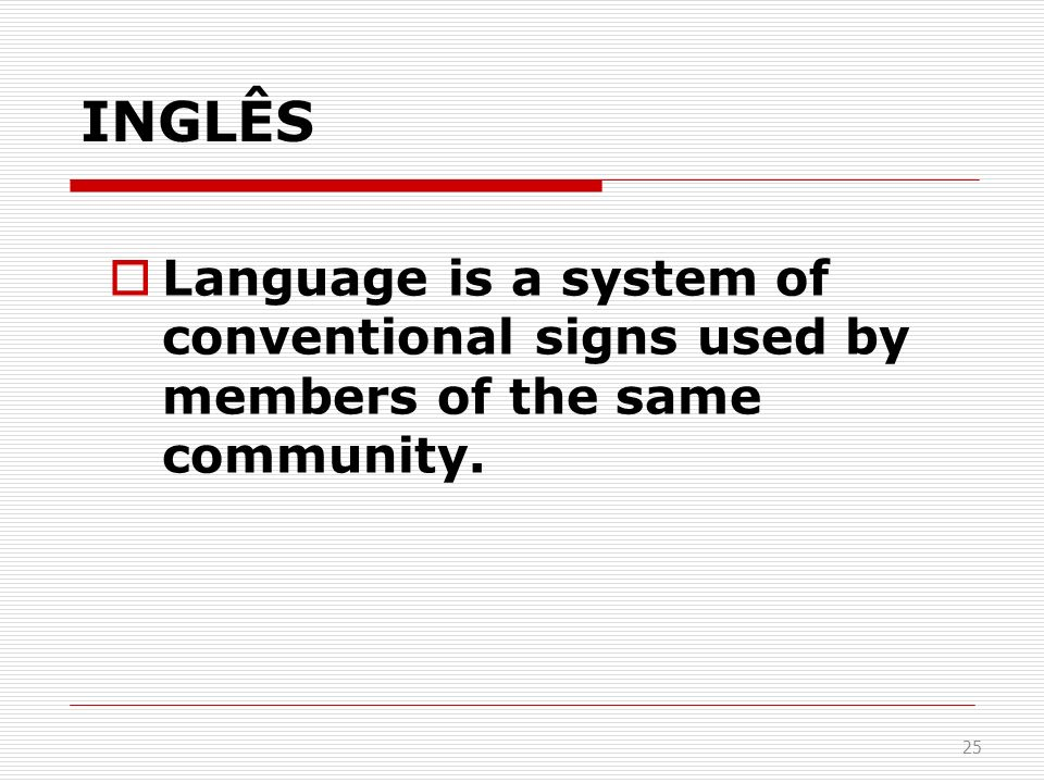 INGLÊS Language is a system of conventional signs used by members of the same community.