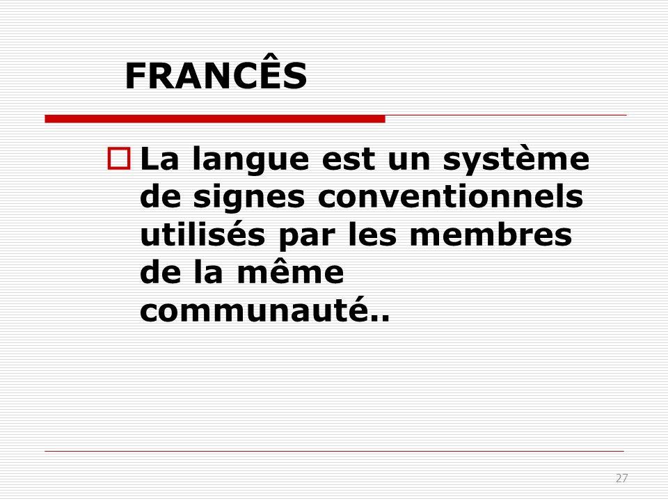 FRANCÊS La langue est un système de signes conventionnels utilisés par les membres de la même communauté..