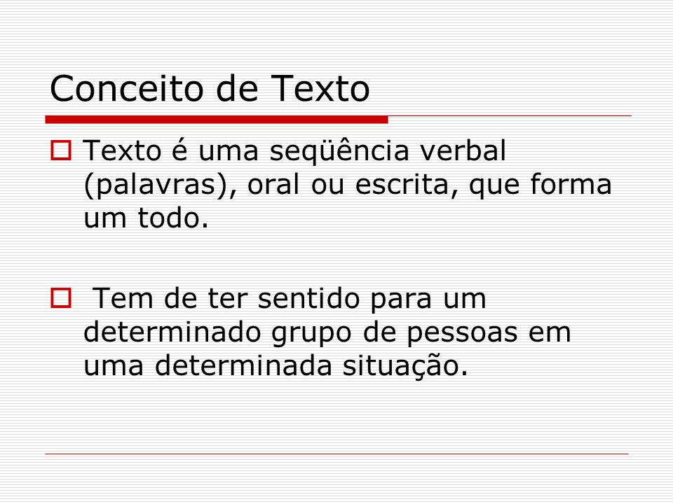 Conceito de TextoTexto é uma seqüência verbal (palavras), oral ou escrita, que forma um todo.
