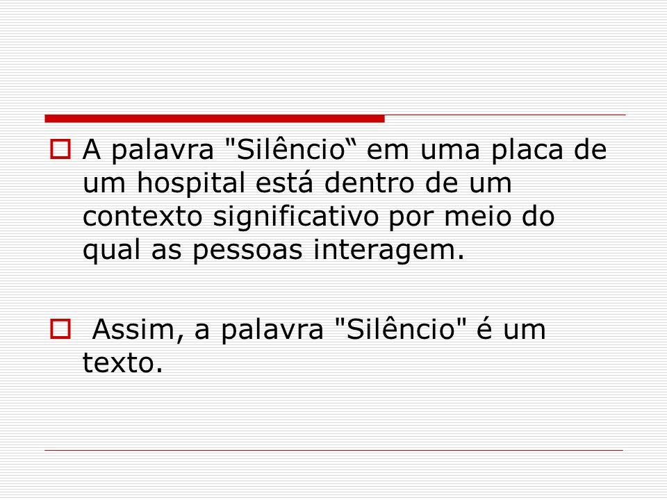 A palavra Silêncio em uma placa de um hospital está dentro de um contexto significativo por meio do qual as pessoas interagem.