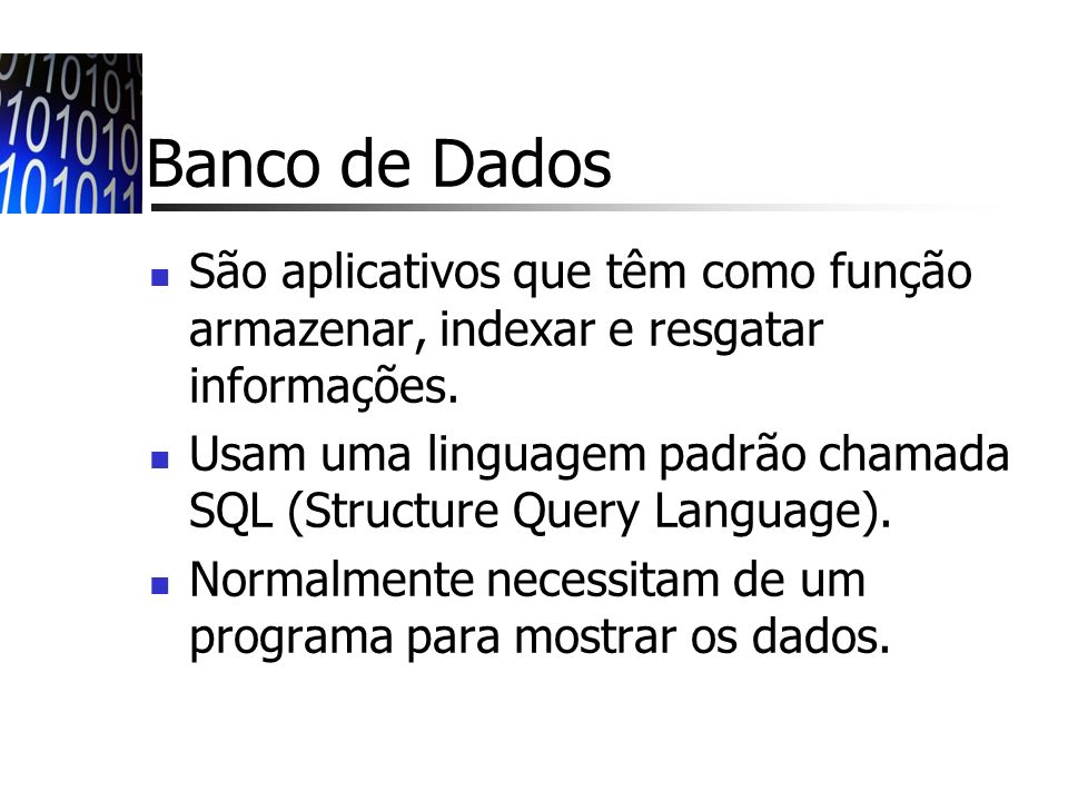 Banco de Dados São aplicativos que têm como função armazenar, indexar e resgatar informações.