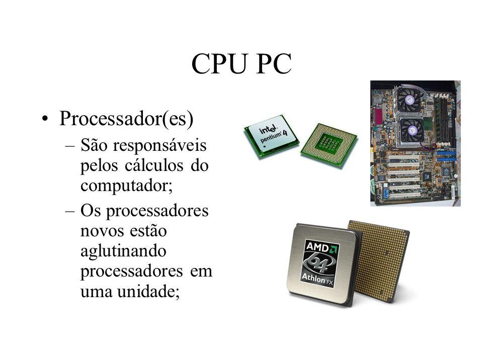 CPU PC Processador(es) São responsáveis pelos cálculos do computador;