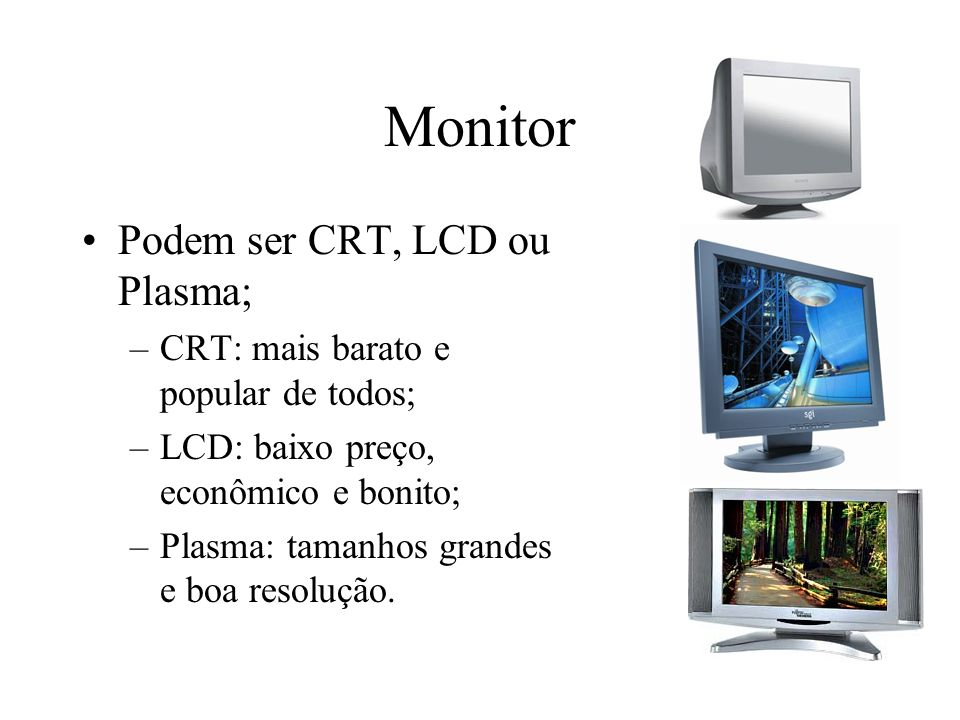 Monitor Podem ser CRT, LCD ou Plasma;