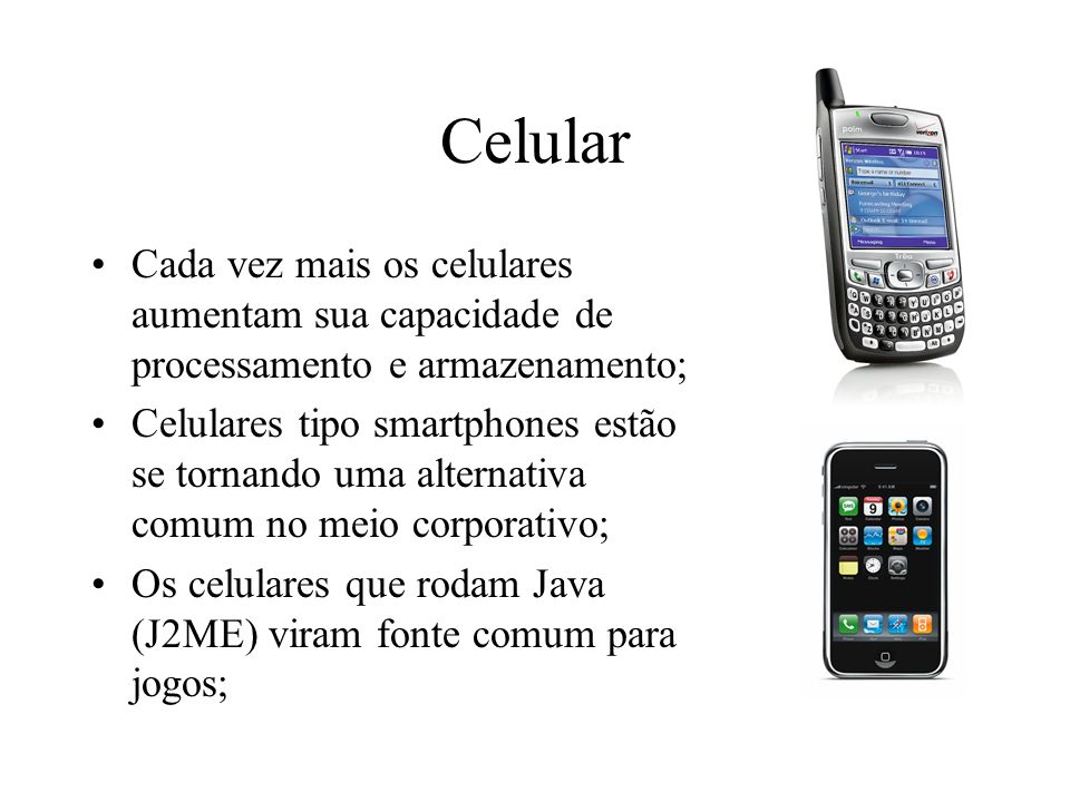 Celular Cada vez mais os celulares aumentam sua capacidade de processamento e armazenamento;