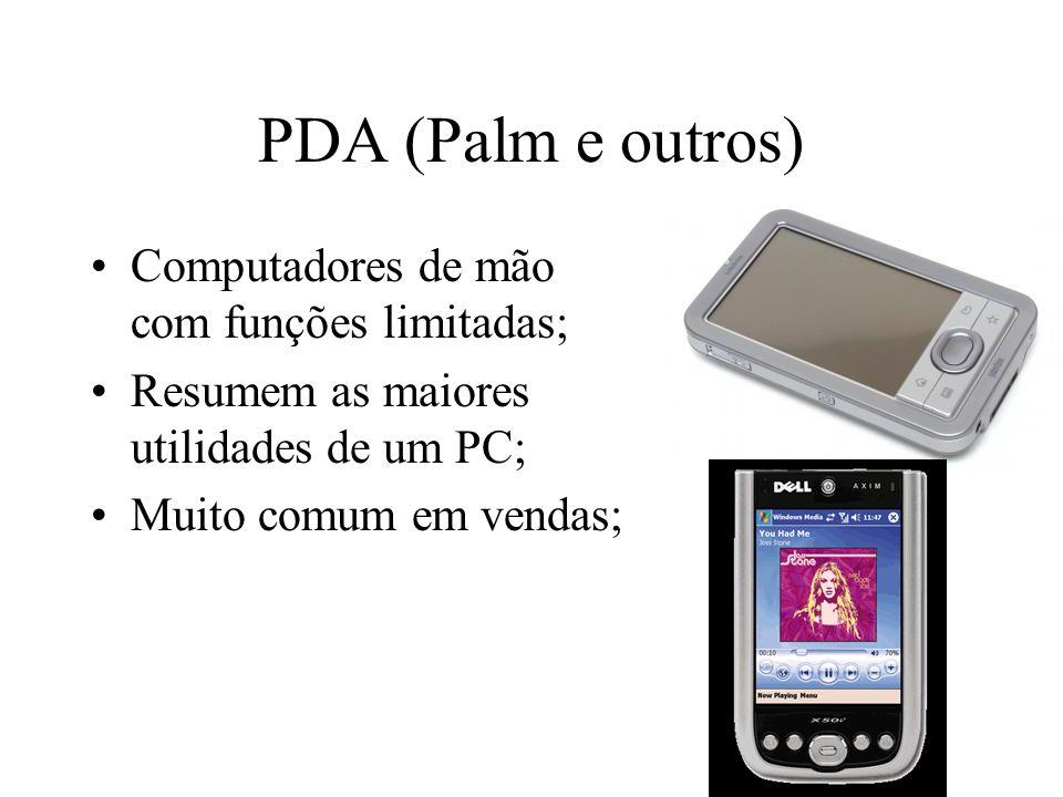 PDA (Palm e outros) Computadores de mão com funções limitadas;