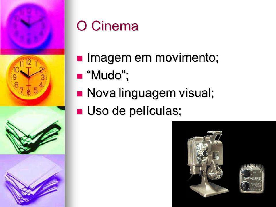 O Cinema Imagem em movimento; Mudo ; Nova linguagem visual;