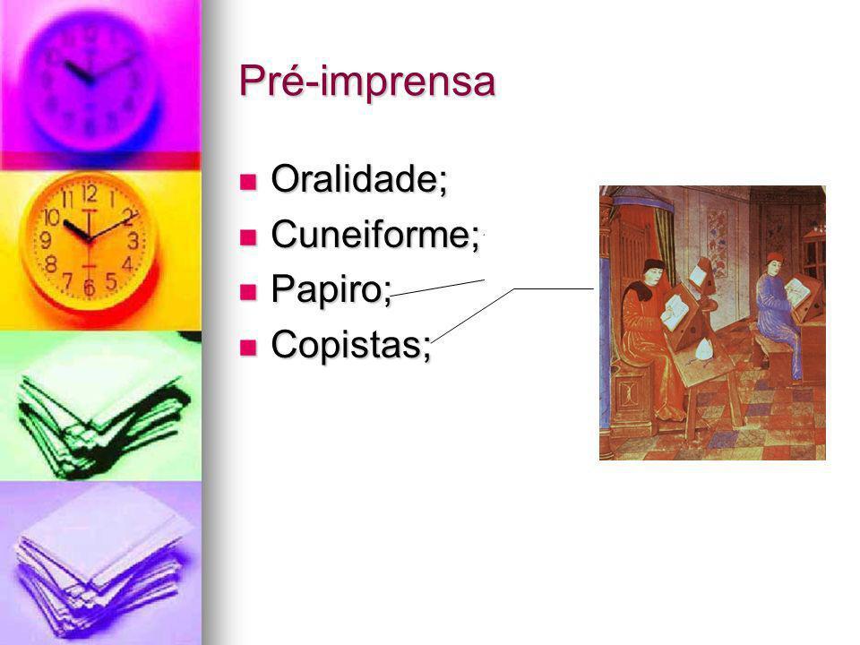 Pré-imprensa Oralidade; Cuneiforme; Papiro; Copistas;
