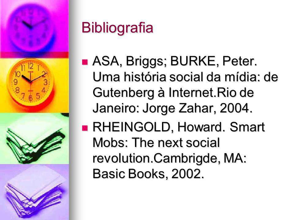 BibliografiaASA, Briggs; BURKE, Peter. Uma história social da mídia: de Gutenberg à Internet.Rio de Janeiro: Jorge Zahar, 2004.
