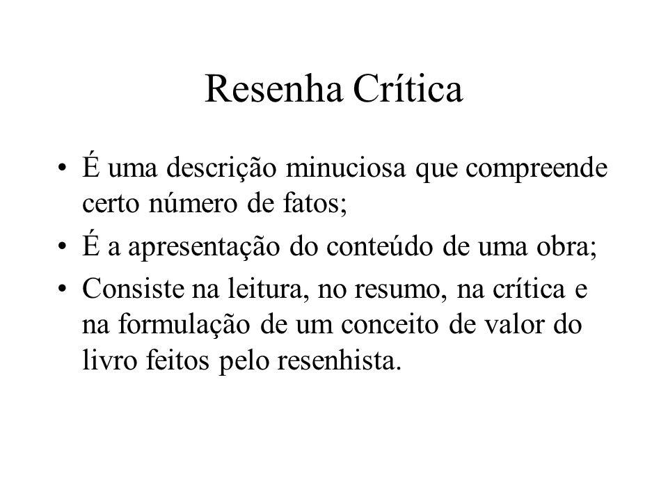 Resenha Crítica É uma descrição minuciosa que compreende certo número de fatos; É a apresentação do conteúdo de uma obra;