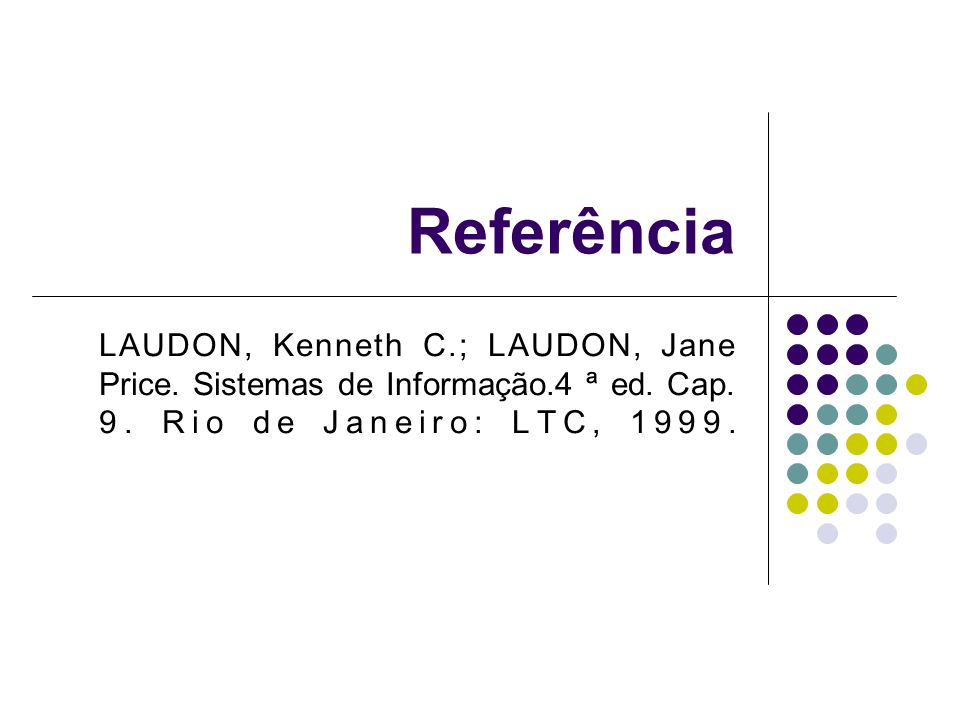 Referência LAUDON, Kenneth C.; LAUDON, Jane Price.