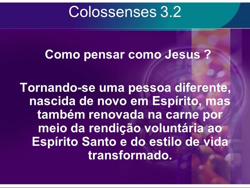 Colossenses 3.2 Como pensar como Jesus