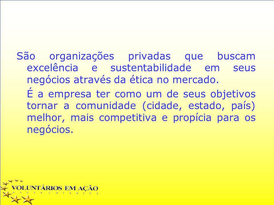 São organizações privadas que buscam excelência e sustentabilidade em seus negócios através da ética no mercado.