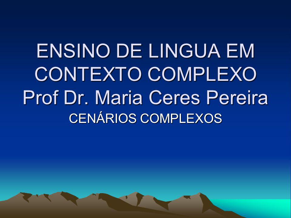 ENSINO DE LINGUA EM CONTEXTO COMPLEXO Prof Dr. Maria Ceres Pereira