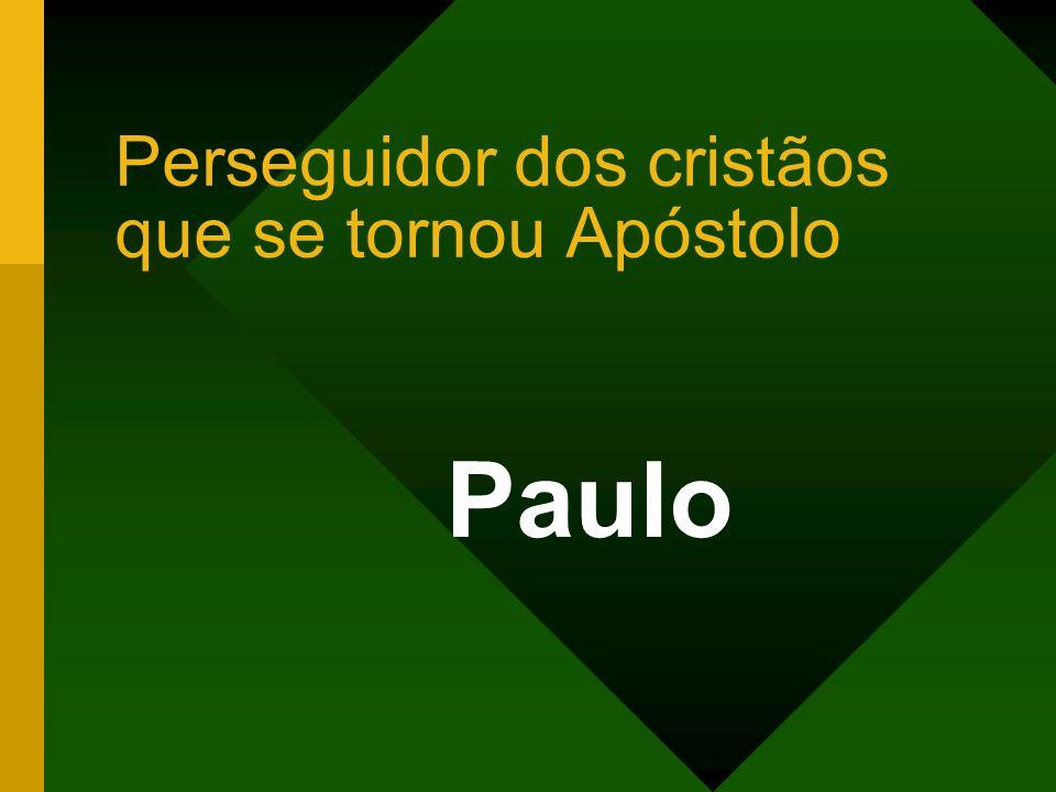 Perseguidor dos cristãos que se tornou Apóstolo