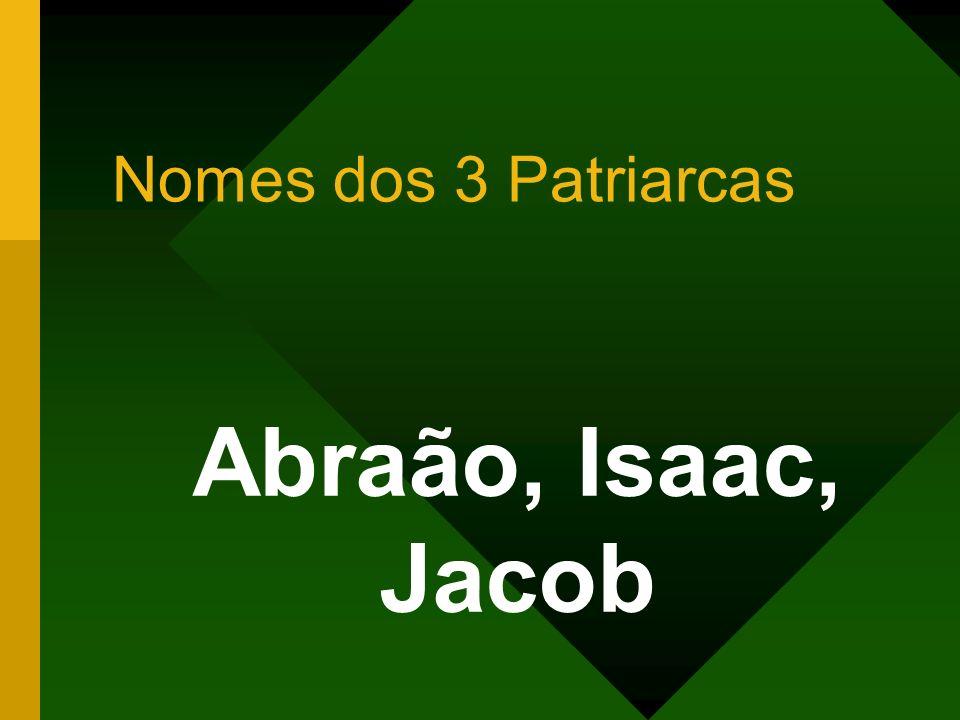 Nomes dos 3 Patriarcas Abraão, Isaac, Jacob
