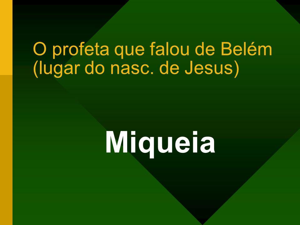 O profeta que falou de Belém (lugar do nasc. de Jesus)