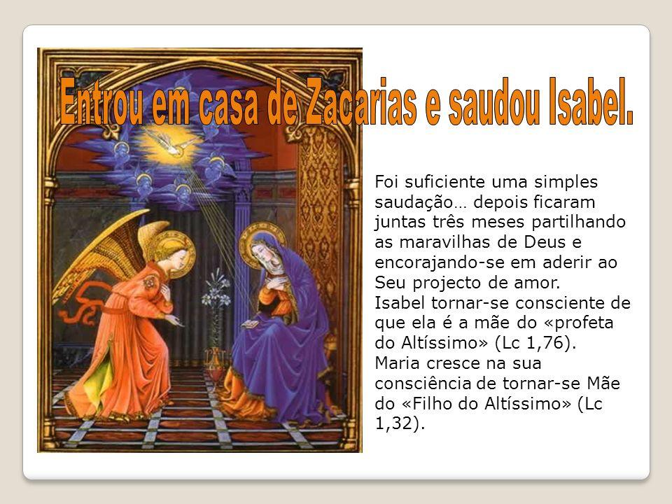 Entrou em casa de Zacarias e saudou Isabel.