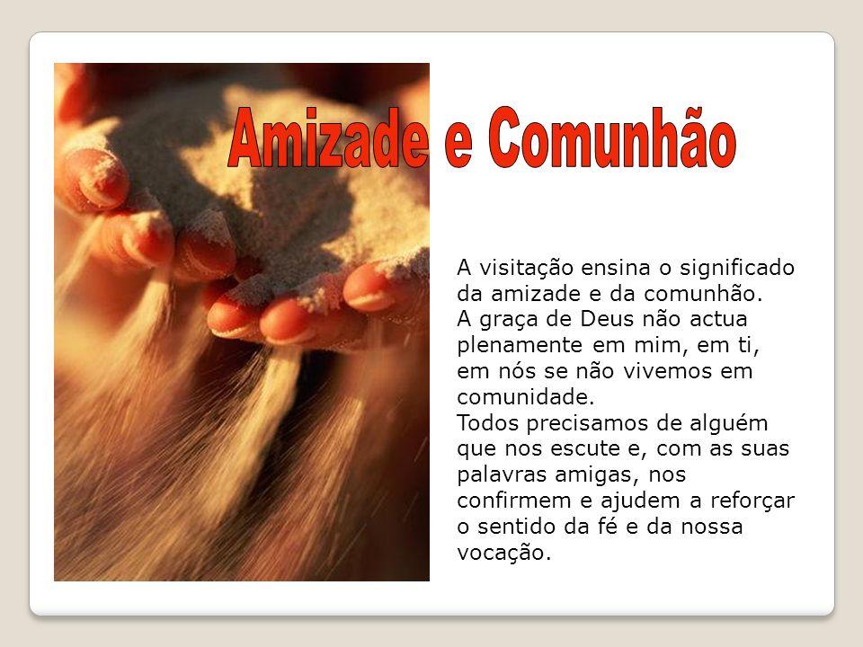 Amizade e Comunhão A visitação ensina o significado da amizade e da comunhão.