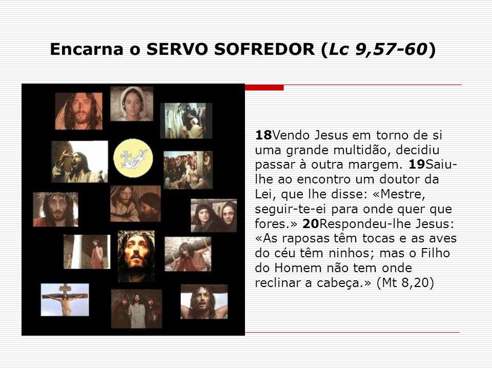 Encarna o SERVO SOFREDOR (Lc 9,57-60)