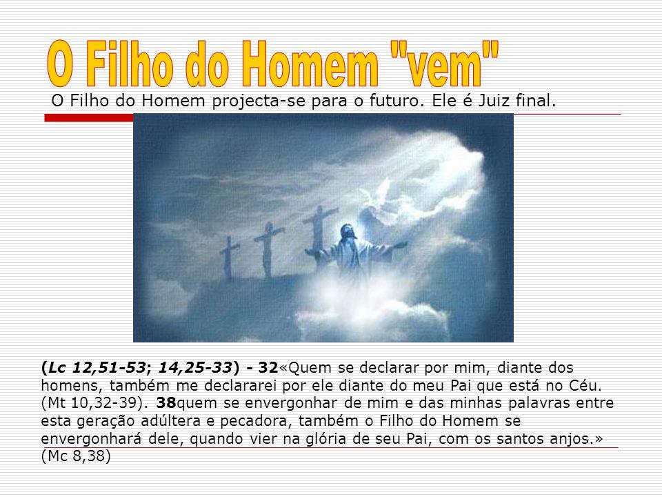 O Filho do Homem vem O Filho do Homem projecta-se para o futuro. Ele é Juiz final.