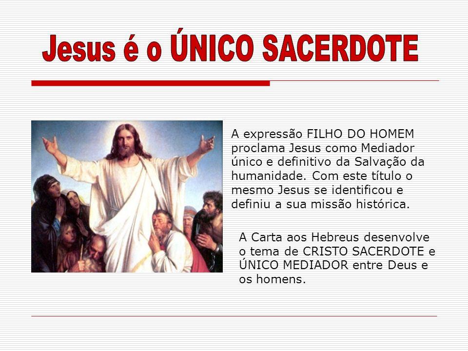 Jesus é o ÚNICO SACERDOTE