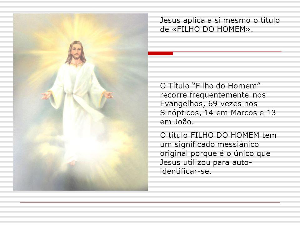 Jesus aplica a si mesmo o título de «FILHO DO HOMEM».