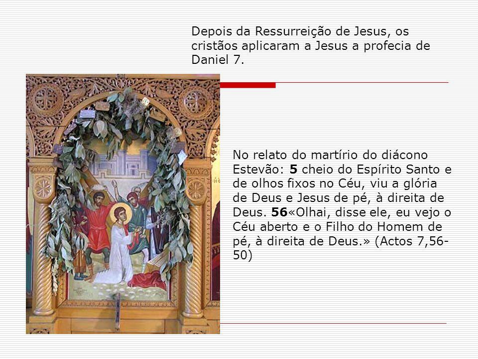 Depois da Ressurreição de Jesus, os cristãos aplicaram a Jesus a profecia de Daniel 7.