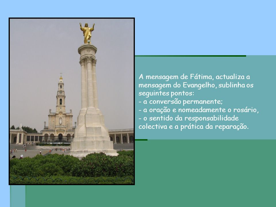 A mensagem de Fátima, actualiza a mensagem do Evangelho, sublinha os seguintes pontos: