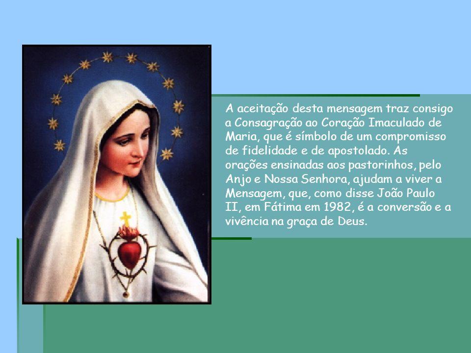 A aceitação desta mensagem traz consigo a Consagração ao Coração Imaculado de Maria, que é símbolo de um compromisso de fidelidade e de apostolado.