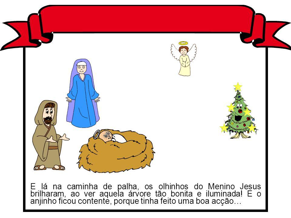 E lá na caminha de palha, os olhinhos do Menino Jesus brilharam, ao ver aquela árvore tão bonita e iluminada.