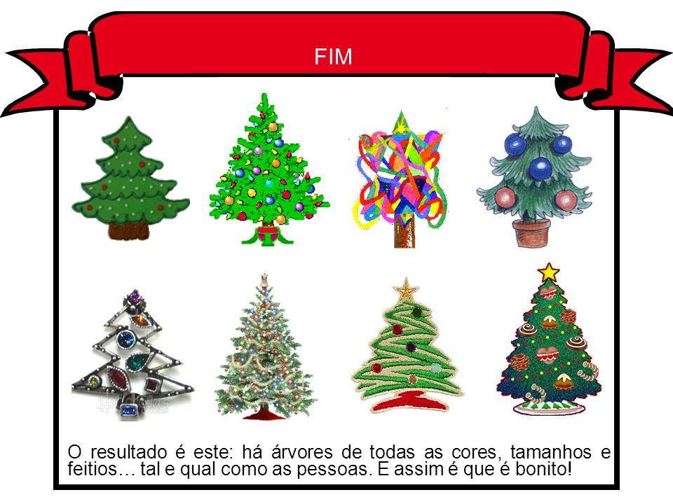 FIM O resultado é este: há árvores de todas as cores, tamanhos e feitios… tal e qual como as pessoas.