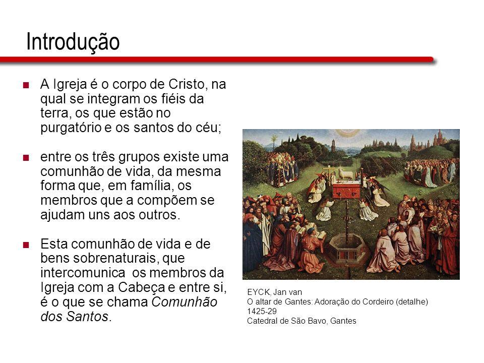 IntroduçãoA Igreja é o corpo de Cristo, na qual se integram os fiéis da terra, os que estão no purgatório e os santos do céu;