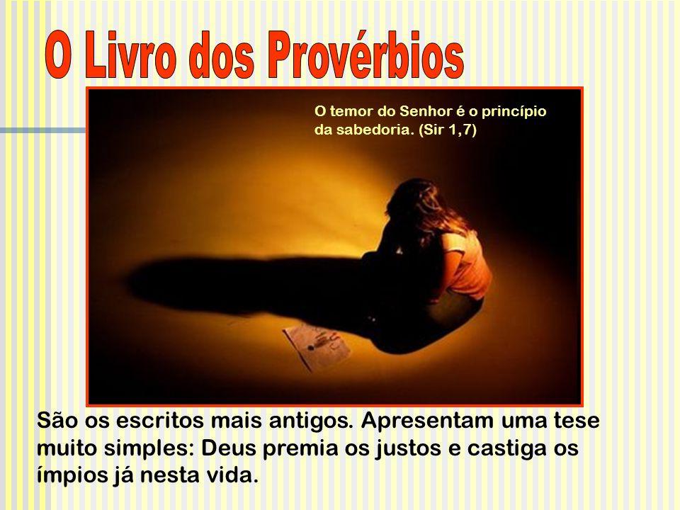 O Livro dos Provérbios O temor do Senhor é o princípio da sabedoria. (Sir 1,7)