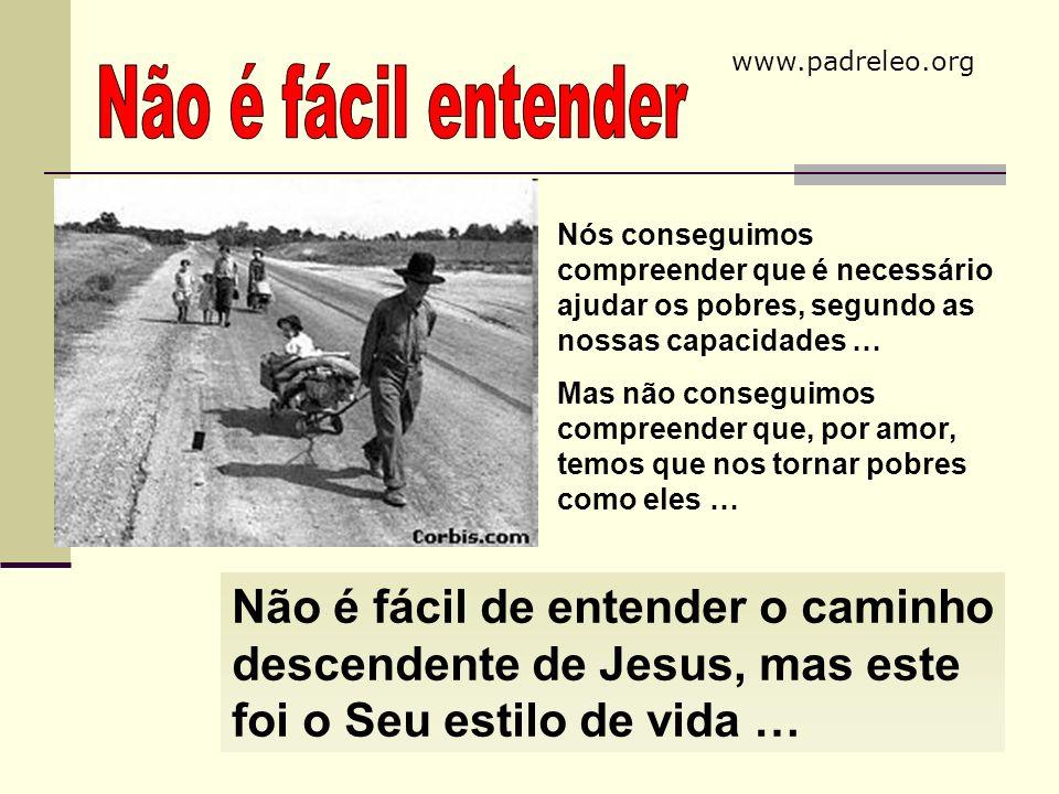 www.padreleo.org Não é fácil entender. Nós conseguimos compreender que é necessário ajudar os pobres, segundo as nossas capacidades …