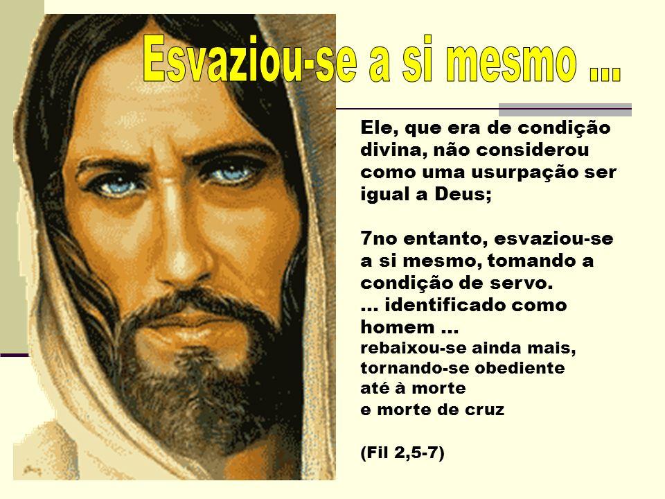 Esvaziou-se a si mesmo ... Ele, que era de condição divina, não considerou como uma usurpação ser igual a Deus;