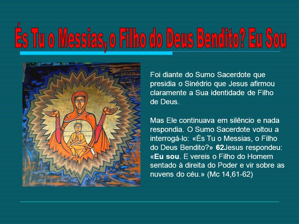 És Tu o Messias, o Filho do Deus Bendito Eu Sou