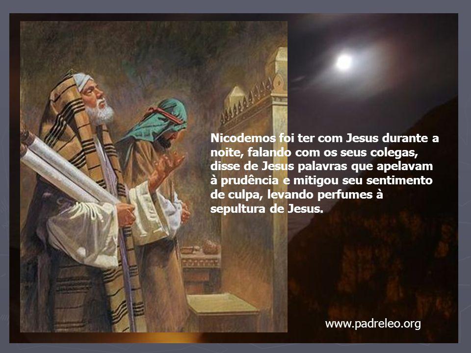 Nicodemos foi ter com Jesus durante a noite, falando com os seus colegas, disse de Jesus palavras que apelavam à prudência e mitigou seu sentimento de culpa, levando perfumes à sepultura de Jesus.
