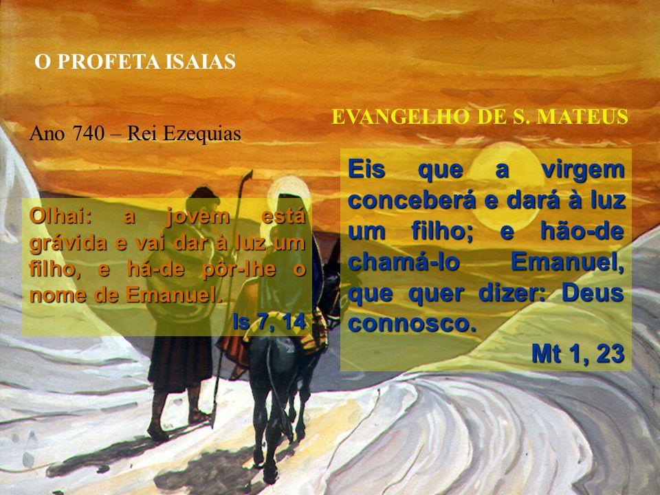 O PROFETA ISAIAS EVANGELHO DE S. MATEUS. Ano 740 – Rei Ezequias.