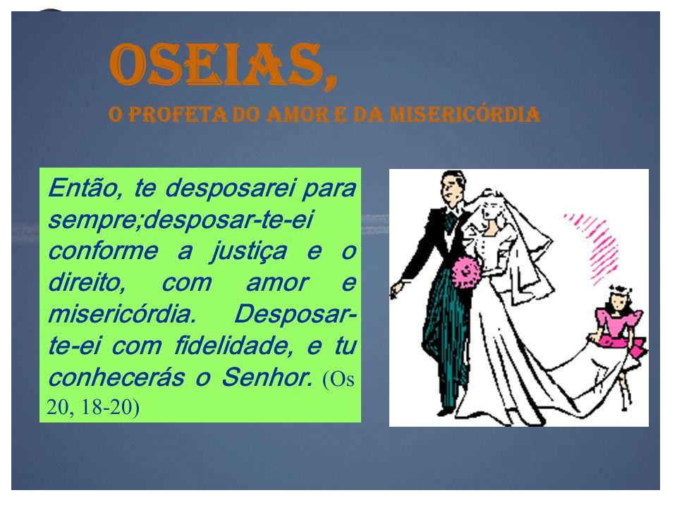 OSEIAS, O PROFETA DO AMOR E DA MISERICÓRDIA