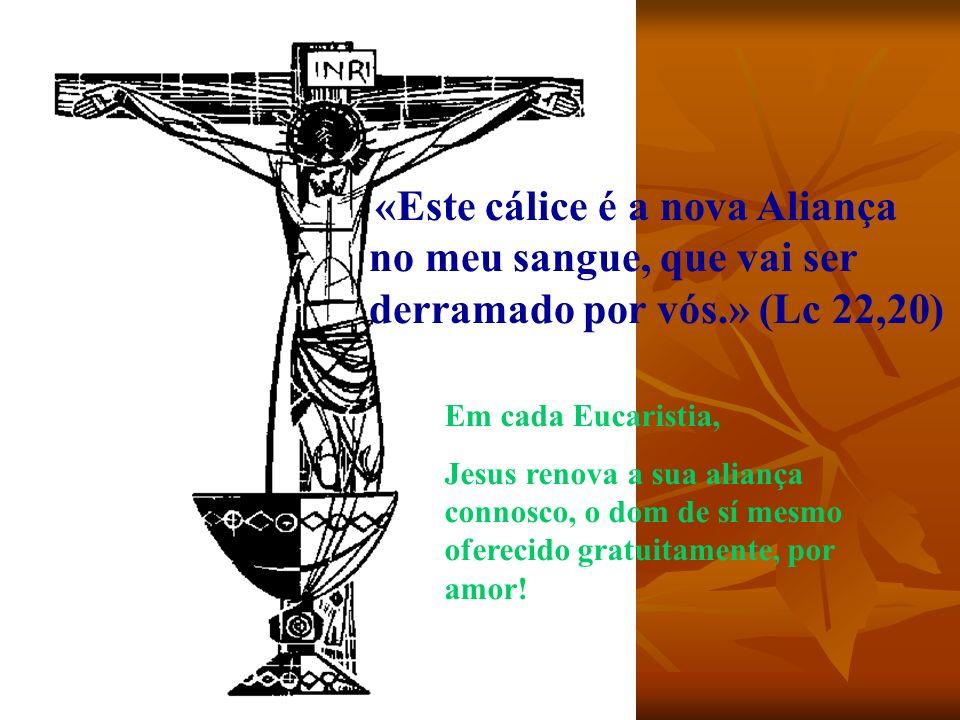 «Este cálice é a nova Aliança no meu sangue, que vai ser derramado por vós.» (Lc 22,20)