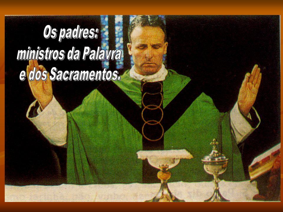 Os padres: ministros da Palavra e dos Sacramentos.