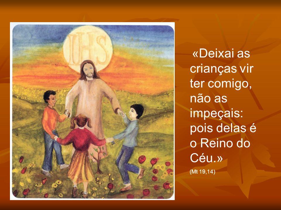 «Deixai as crianças vir ter comigo, não as impeçais: pois delas é o Reino do Céu.»