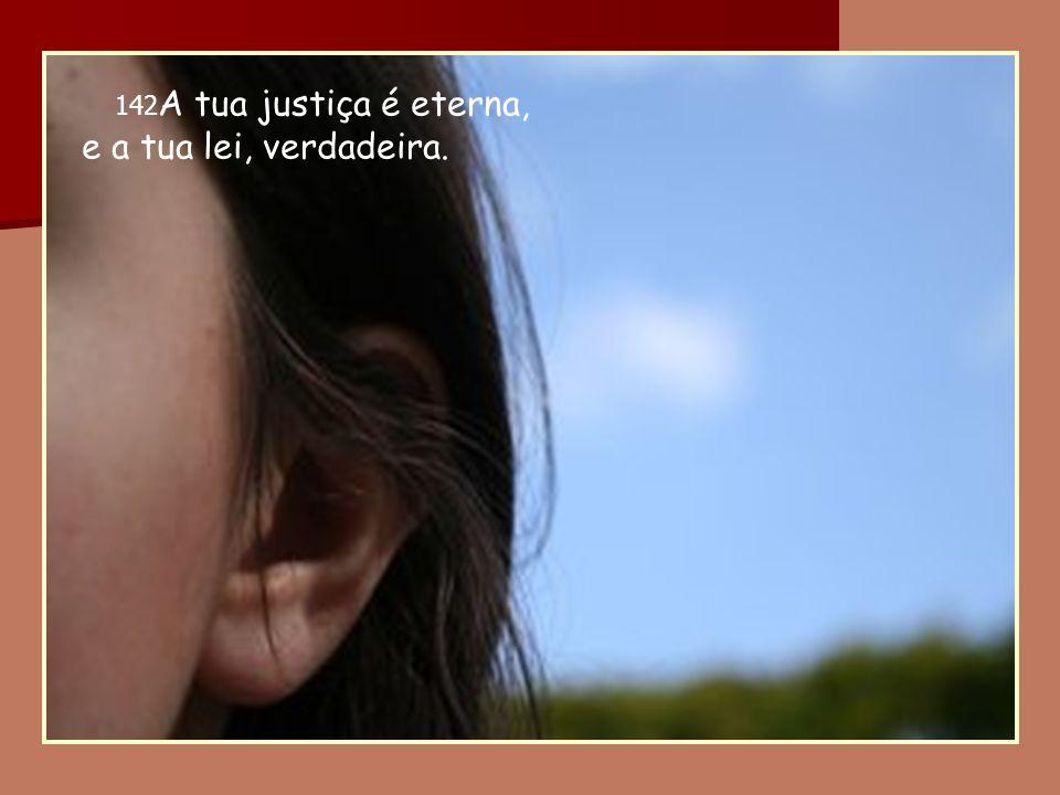 142A tua justiça é eterna, e a tua lei, verdadeira.