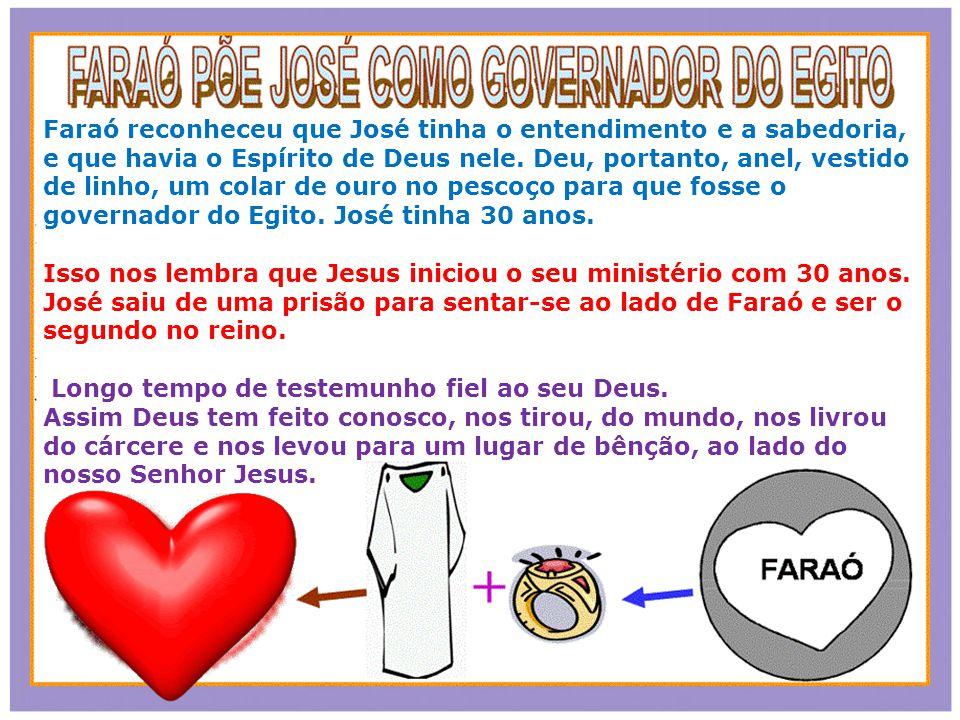 Faraó reconheceu que José tinha o entendimento e a sabedoria, e que havia o Espírito de Deus nele. Deu, portanto, anel, vestido de linho, um colar de ouro no pescoço para que fosse o governador do Egito. José tinha 30 anos.