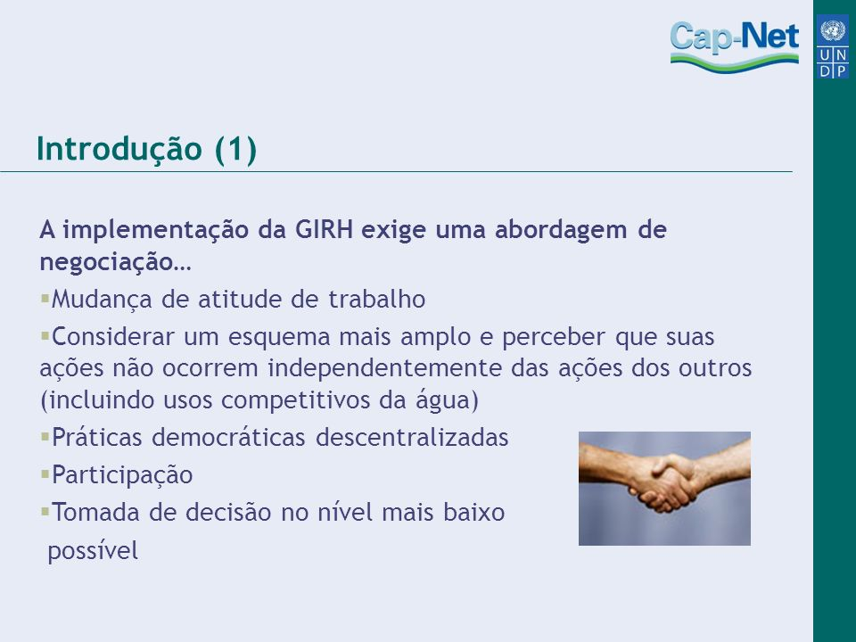 Introdução (1) A implementação da GIRH exige uma abordagem de negociação… Mudança de atitude de trabalho.