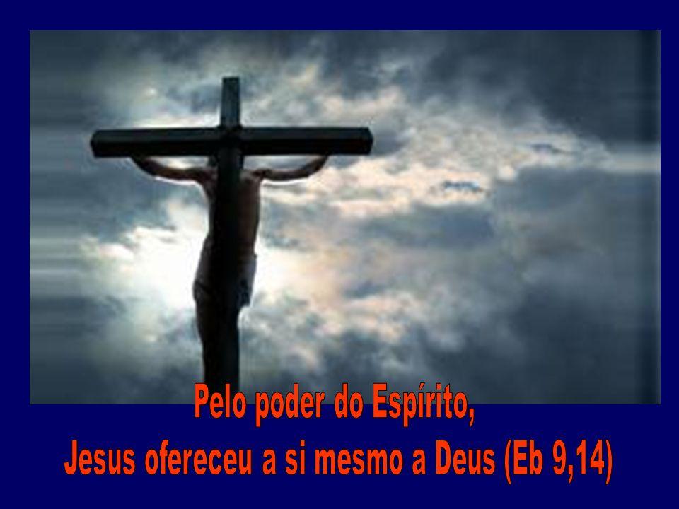 Jesus ofereceu a si mesmo a Deus (Eb 9,14)