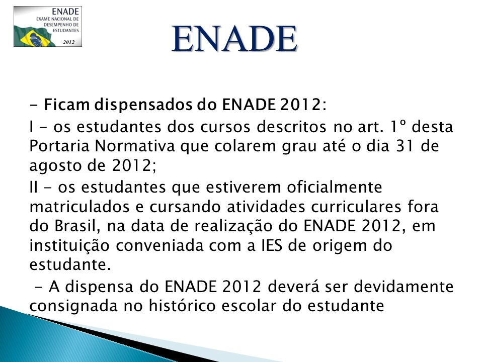 ENADE - Ficam dispensados do ENADE 2012: