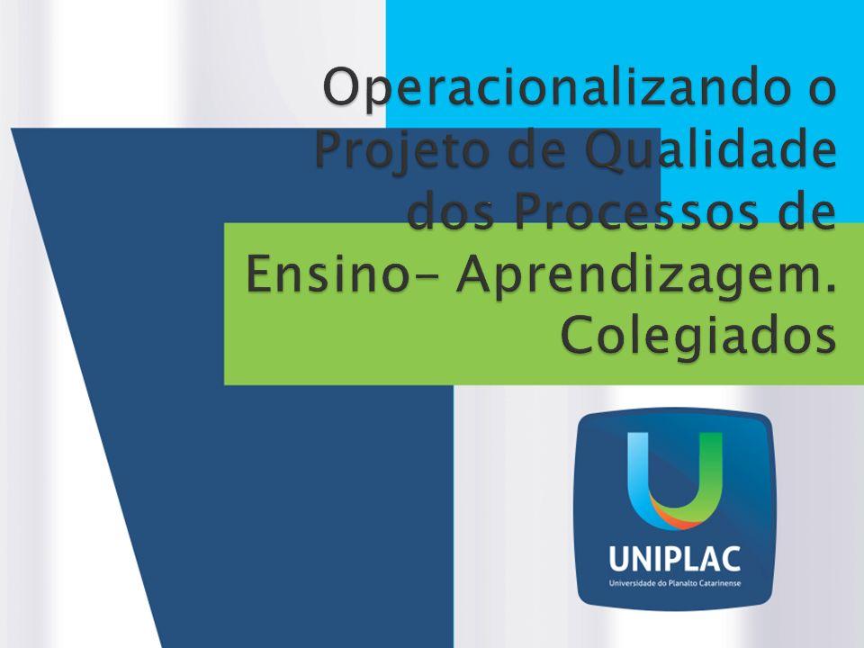 Operacionalizando o Projeto de Qualidade dos Processos de Ensino- Aprendizagem. Colegiados