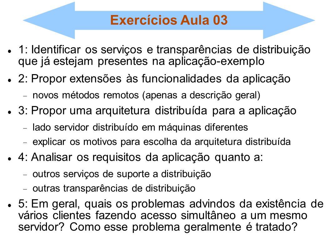 Exercícios Aula 03 1: Identificar os serviços e transparências de distribuição que já estejam presentes na aplicação-exemplo.