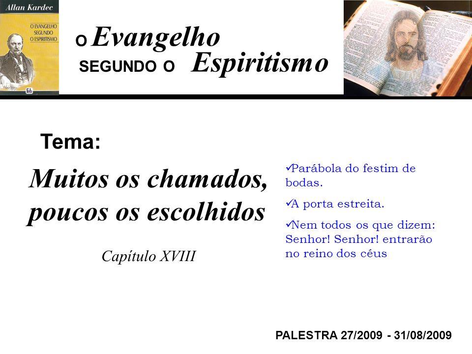 Evangelho Espiritismo Muitos os chamados, poucos os escolhidos Tema: O